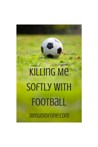 Killing Me Softly With Football